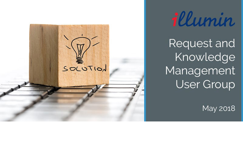 illumin Request and Knowledge Management Virtual Users Group, May 2018